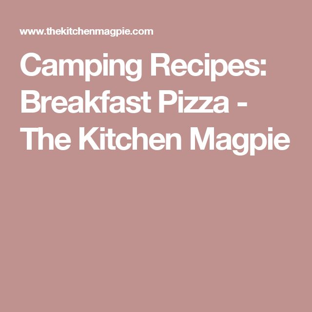 Camping Recipes: Breakfast Pizza - The Kitchen Magpie