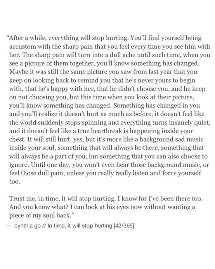 Time has a way of getting us through the pain. Then one day you realize you can heal from this.