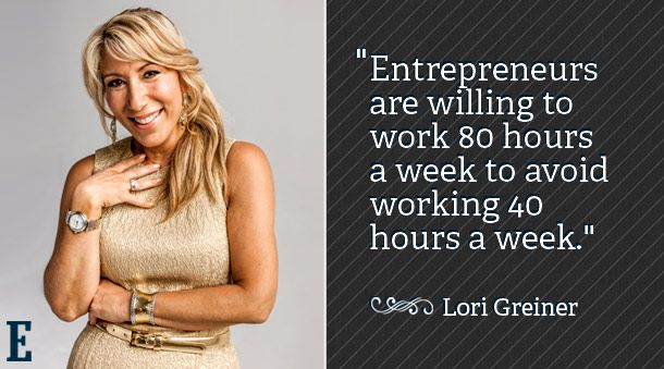 """Entrepreneurs are willing to work 80 hours a week to avoid working 40 hours a week."" - Lori Greiner  