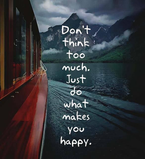 Don T Think Too Much Emotional Quotes Motivational Quotes Happy Quotes