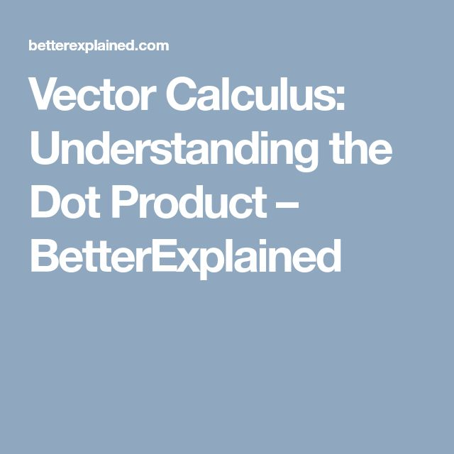 Vector Calculus: Understanding the Dot Product – BetterExplained