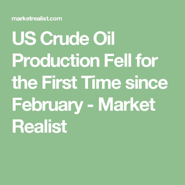 US Crude Oil Production Fell for the First Time since February - Market Realist