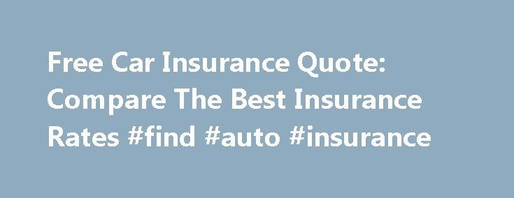 Free Car Insurance Quote: Compare The Best Insurance Rates #find #auto #insurance http://insurances.nef2.com/free-car-insurance-quote-compare-the-best-insurance-rates-find-auto-insurance/  #free car insurance quote # free car insurance quote Free car insurance quote Try at least two or three comparison sites and sites belonging to the enterprise and if possible and do not forget to check the reputation of companies before taking a policy with them. free car insurance quote This high profile…