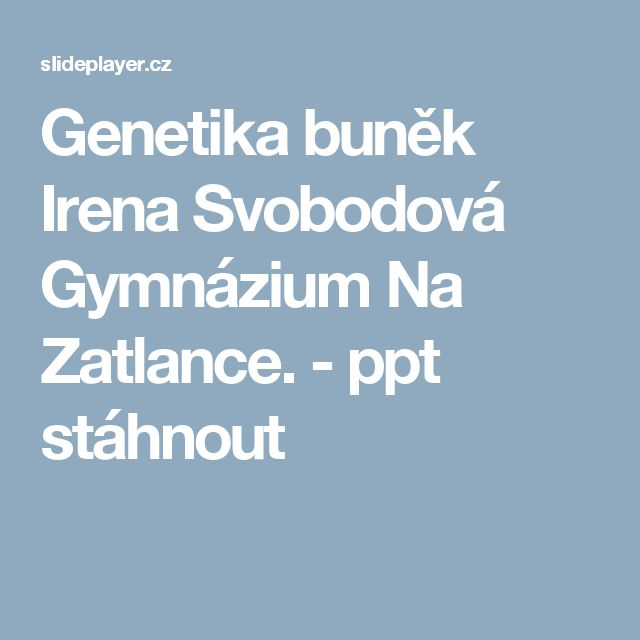 Genetika buněk Irena Svobodová Gymnázium Na Zatlance. - ppt stáhnout