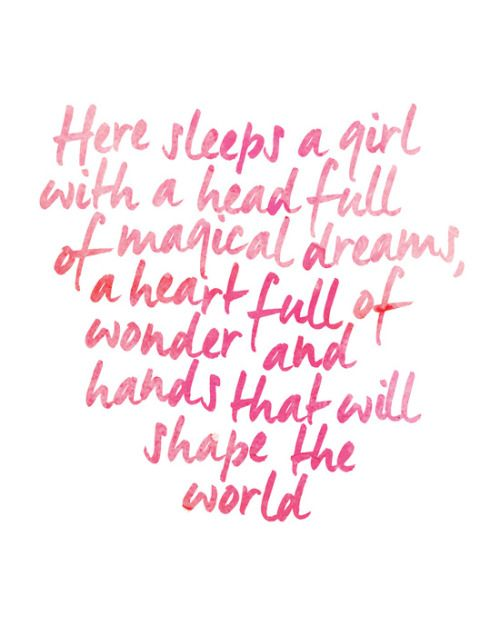 Here sleeps a girl with a head full of magical dreams, a heart full of wonder and hands that will shape the world