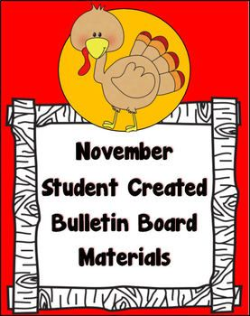 Create a FUN and COLORFUL November / Thanksgiving * Student Created * Bulletin Board with these pages! Includes: - Turkey Letters to spell out the following words: NOVEMBER, THANKSGIVING, WRITING - 2 blank Turkey pictures - 5 different student pages