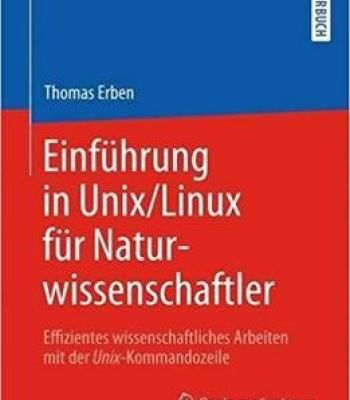 Einführung In Unix/Linux Für Naturwissenschaftler: Effizientes Wissenschaftliches Arbeiten Mit Der Unix-Kommandozeile PDF