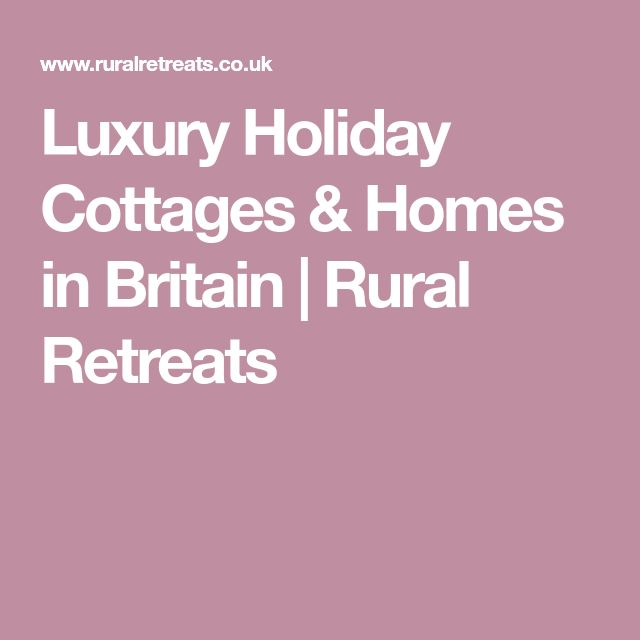Luxury Holiday Cottages & Homes in Britain   Rural Retreats