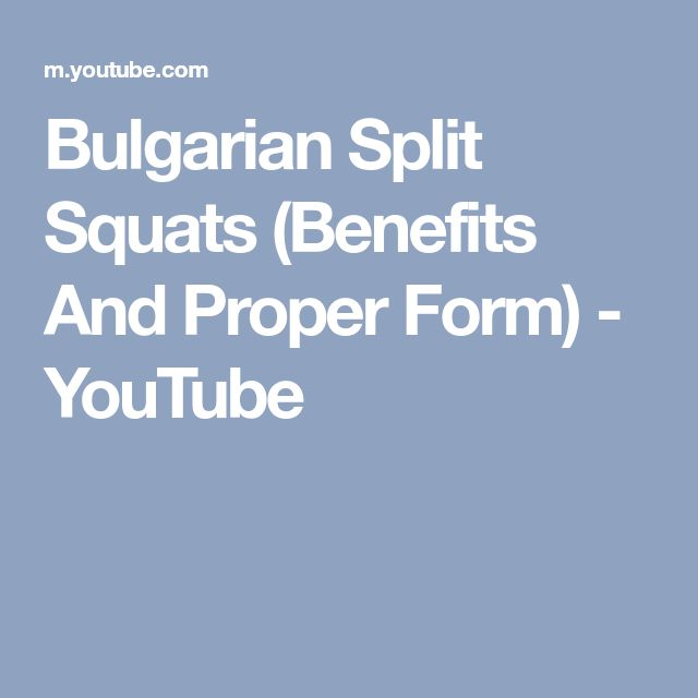 Bulgarian Split Squats (Benefits And Proper Form) - YouTube