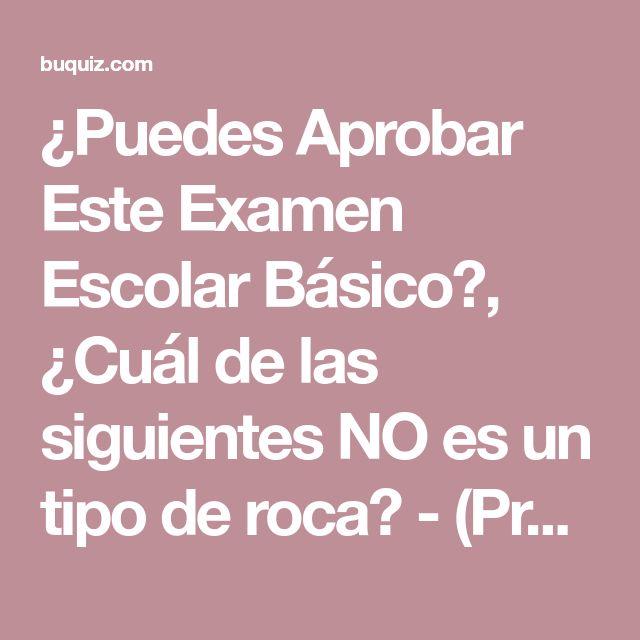 ¿Puedes Aprobar Este Examen Escolar Básico?, ¿Cuál de las siguientes NO es un tipo de roca? - (Pregunta 2)