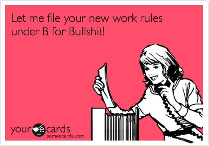 Funny Workplace Ecard: Let me file your new work rules under B for Bullshit!