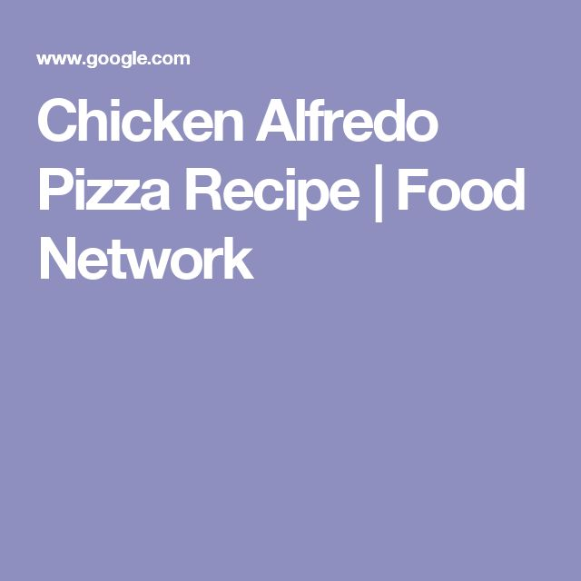 Chicken Alfredo Pizza Recipe Food Network Recipes From Pins