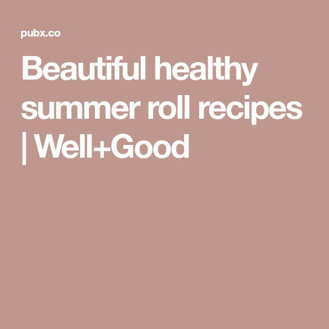 Beautiful healthy summer roll recipes   Well+Good