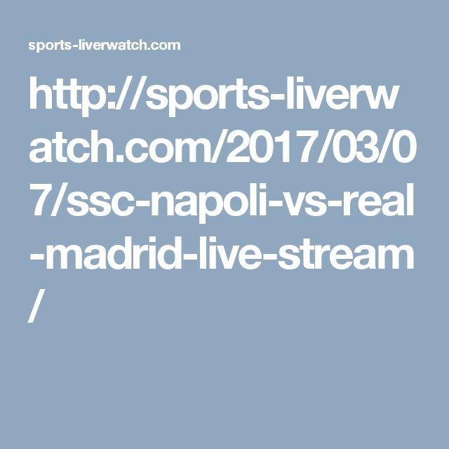 http://sports-liverwatch.com/2017/03/07/ssc-napoli-vs-real-madrid-live-stream/