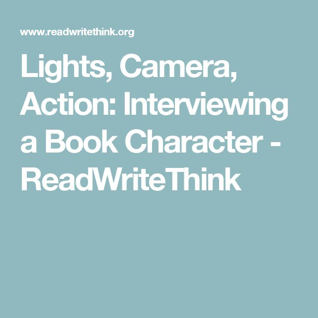 Lights, Camera, Action: Interviewing a Book Character - ReadWriteThink