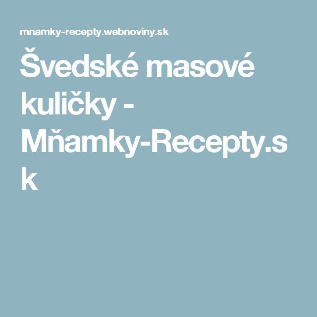 Švedské masové kuličky - Mňamky-Recepty.sk