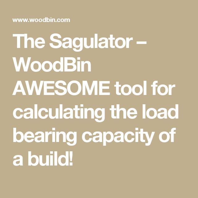 The Sagulator – WoodBin  AWESOME tool for calculating the load bearing capacity of a build!