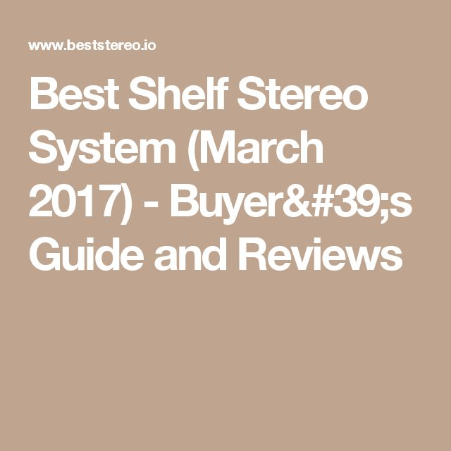 Best Shelf Stereo System (March 2017) - Buyer#39;s Guide and Reviews