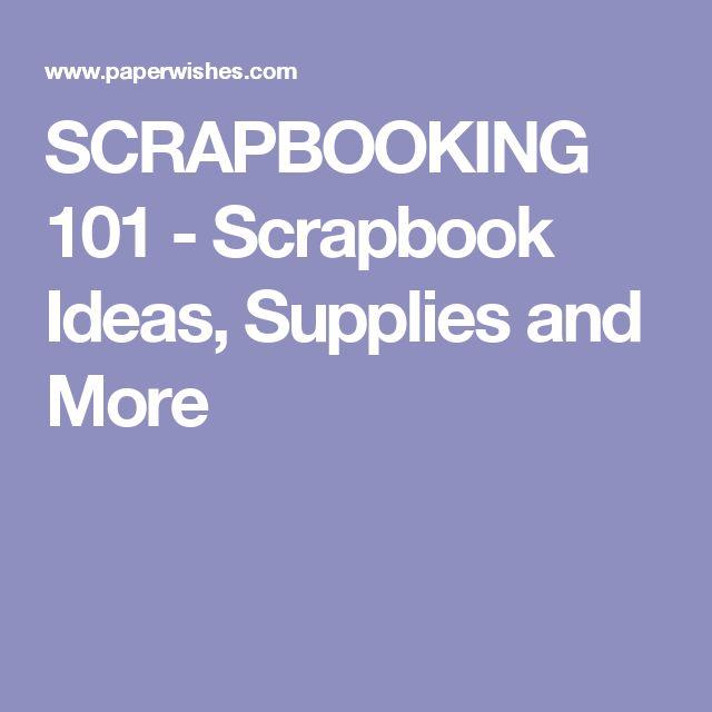 SCRAPBOOKING 101 - Scrapbook Ideas, Supplies and More