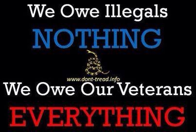 We owe illegals nothing. WE OWE OUR VETERANS EVERYTHING.