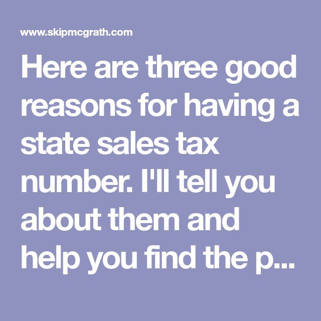 Here are three good reasons for having a state sales tax number. I'll tell you about them and help you find the place to register.