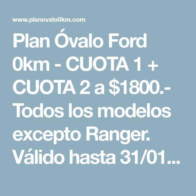 Plan Óvalo Ford 0km - CUOTA 1 + CUOTA 2 a $1800.- Todos los modelos excepto Ranger. Válido hasta 31/01/18. -