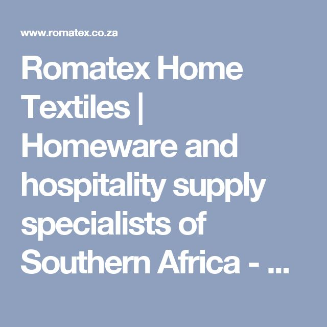 Romatex Home Textiles | Homeware and hospitality supply specialists of Southern Africa -   Contact Us