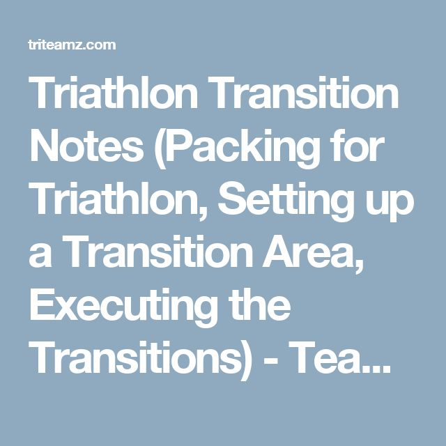 Triathlon Transition Notes (Packing for Triathlon, Setting up a Transition Area, Executing the Transitions) - Team Z