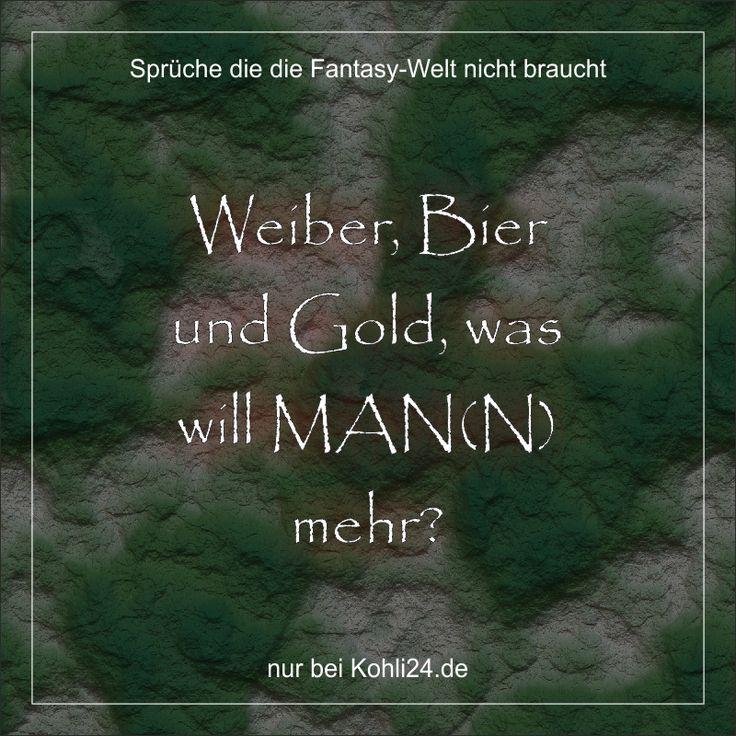Weiber, Bier und Gold, was will MAN(N) mehr?