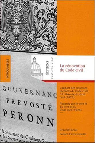 La rénovation du Code civil : L'apport des réformes récentes du Code civil à la théorie du droit civil (1971) ; Regards sur le titre III du livre III du Code civil (1976) - Gérard Cornu