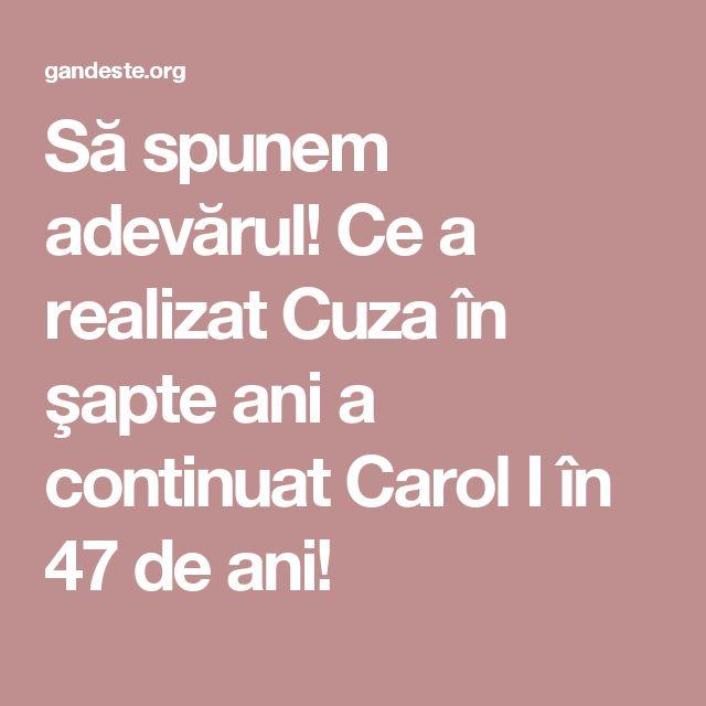 Să spunem adevărul! Ce a realizat Cuza în şapte ani a continuat Carol I în 47 de ani!