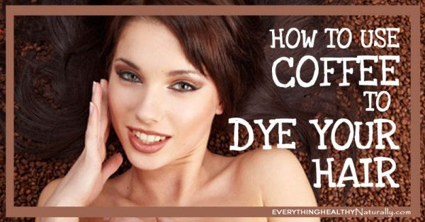 How to Use Coffee to Dye Your Hair - Everything Healthy Naturally