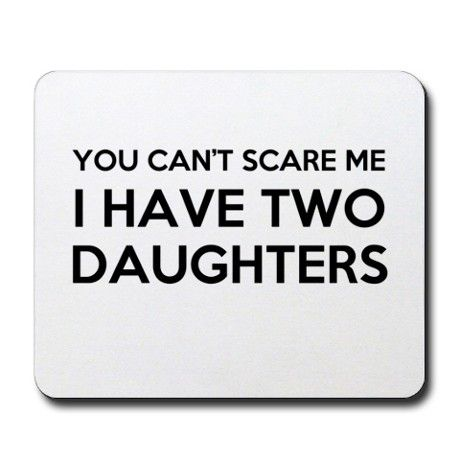 You Cant Scare Me I Have Two Daughters Mousepad on CafePress.com
