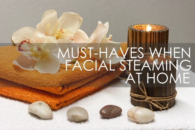 Essentials When Facial Steaming at Home