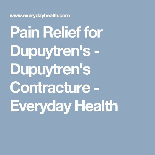 Pain Relief for Dupuytren's - Dupuytren's Contracture - Everyday Health