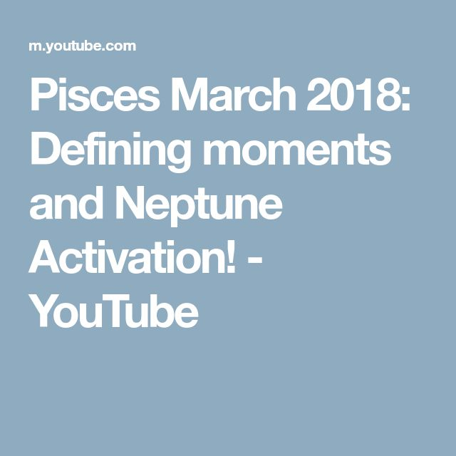 Pisces March 2018: Defining moments and Neptune Activation! - YouTube