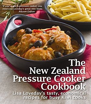 Sampling of Pressure Cooker Recipes from Lisa Loveday's The New Zealand Pressure Cooker