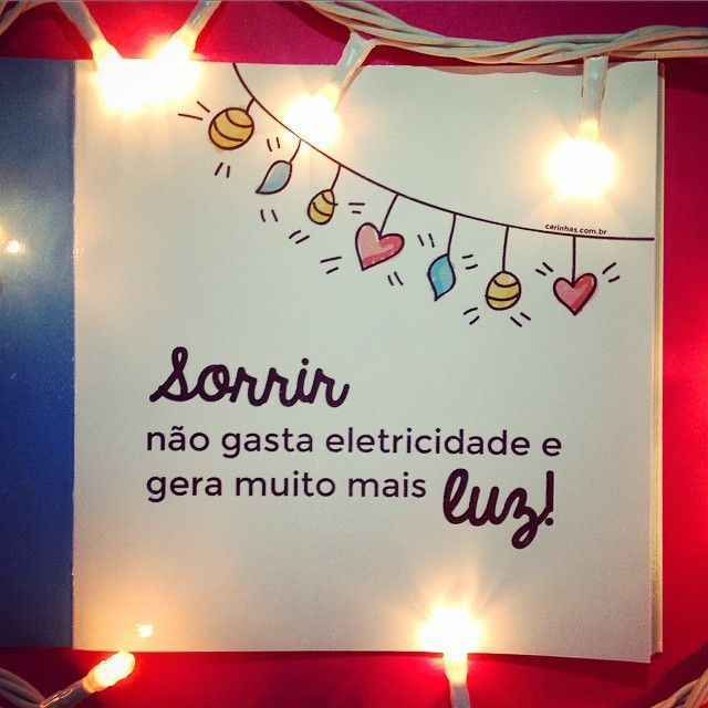 """""""Sorris não gasta eletricidade e gera muito mais luz!"""" Direto do Pequeno Livro Carinhas: http://carinhas.de/PequenoLivro"""