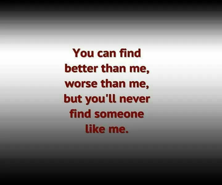 You Will Never Find Someone Like Me