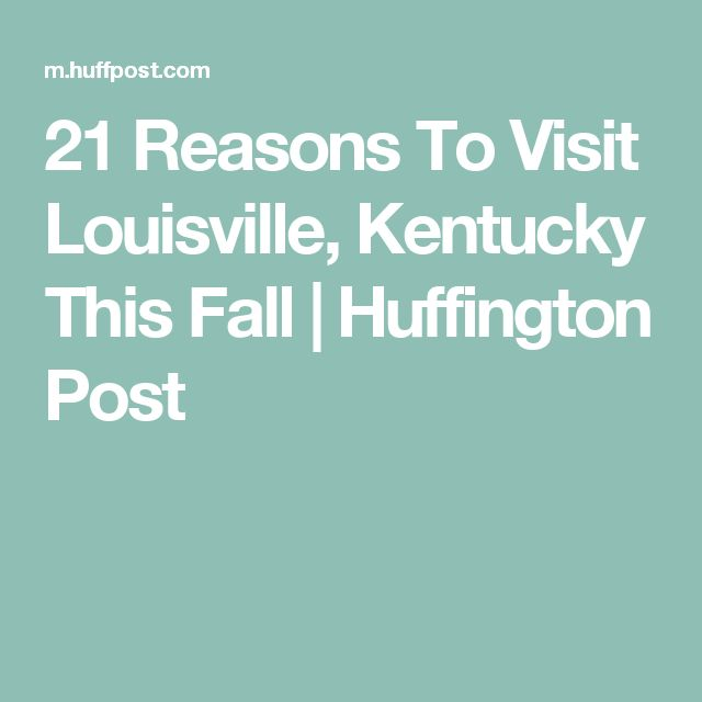 21 Reasons To Visit Louisville, Kentucky This Fall | Huffington Post