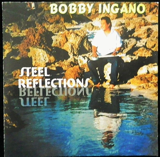 Steel Relfection by Bobby Ingano, steel guita. -Flying Solo Music FSMCD 003, stereo compact disc, c1998. Instrumental Hawaiian CD.
