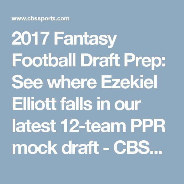 2017 Fantasy Football Draft Prep: See where Ezekiel Elliott falls in our latest 12-team PPR mock draft - CBSSports.com