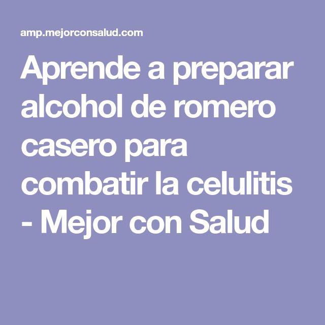 Aprende a preparar alcohol de romero casero para combatir la celulitis - Mejor con Salud