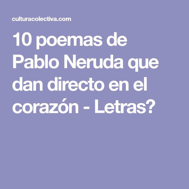 10 poemas de Pablo Neruda que dan directo en el corazón - Letras🍀