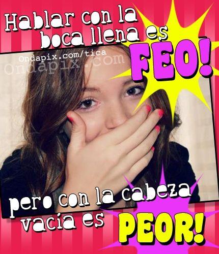 Hablar con la boca llena es feo pero con la cabeza vacia es peor #insultos Más tarjetitas en: @OndaPix.com (ondapix.com)