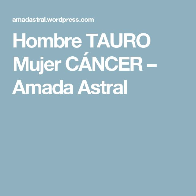 Hombre TAURO Mujer CÁNCER – Amada Astral