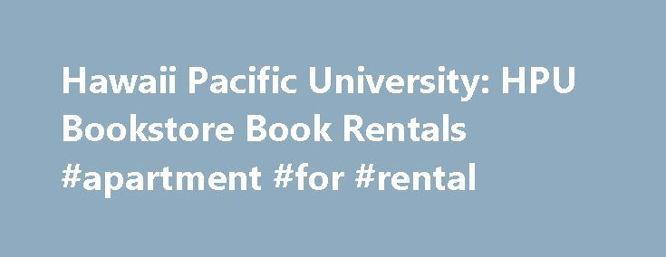 Hawaii Pacific University: HPU Bookstore Book Rentals #apartment #for #rental http://rental.nef2.com/hawaii-pacific-university-hpu-bookstore-book-rentals-apartment-for-rental/  #book rental # HPU Bookstore Book Rentals The Downtown bookstore is now offering a wide selection of in-store textbook rentals. Please refer to the following terms and conditions. College textbook rentals offer a good alternative to purchasing books and a great way to save money for the Term 4-2013. After the semester…