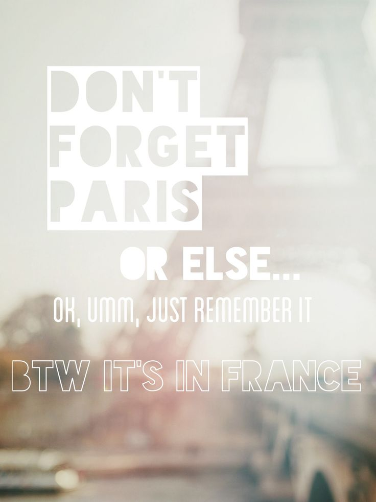 Don't forget Paris or else, by @Stefani Demi