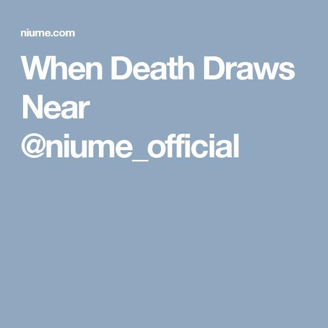 When Death Draws Near @niume_official