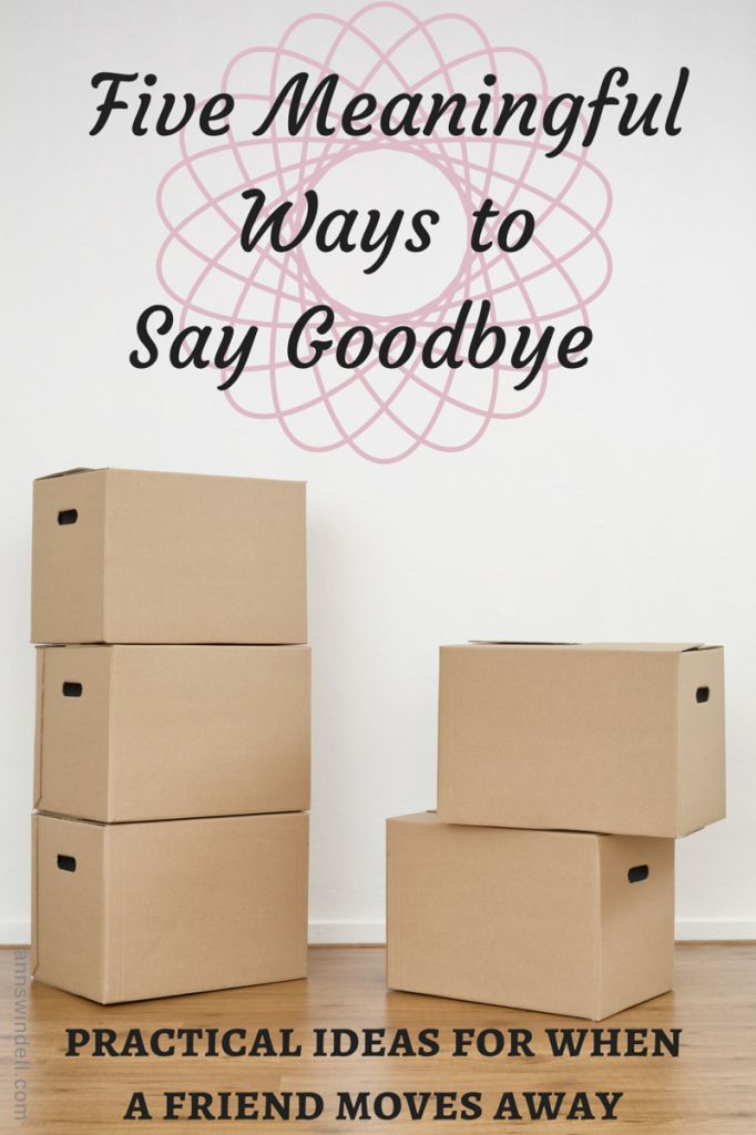 wonderful ideas to think about for when a friend moves